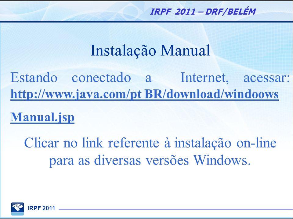 Instalação Manual Estando conectado a Internet, acessar: http://www.java.com/pt BR/download/windoows.