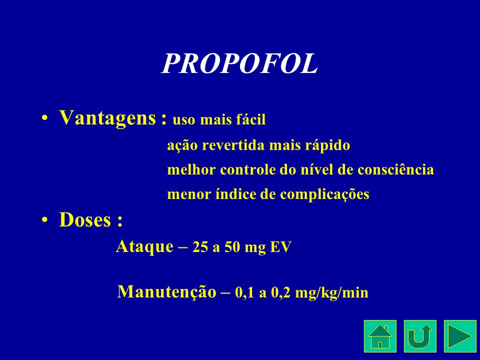 PROPOFOL Vantagens : uso mais fácil Doses : ação revertida mais rápido
