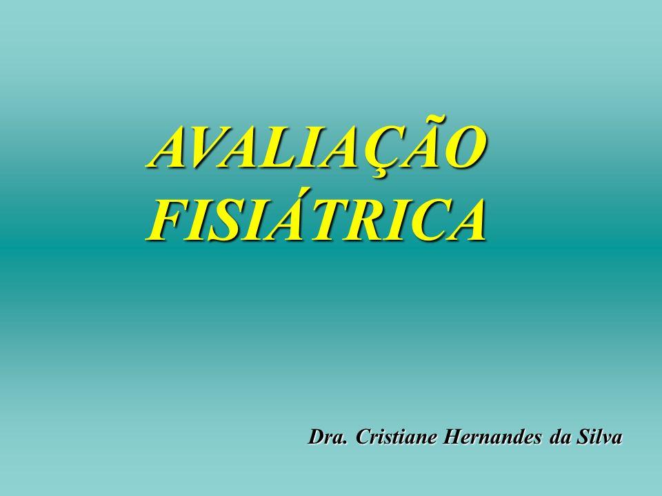 AVALIAÇÃO FISIÁTRICA Dra. Cristiane Hernandes da Silva