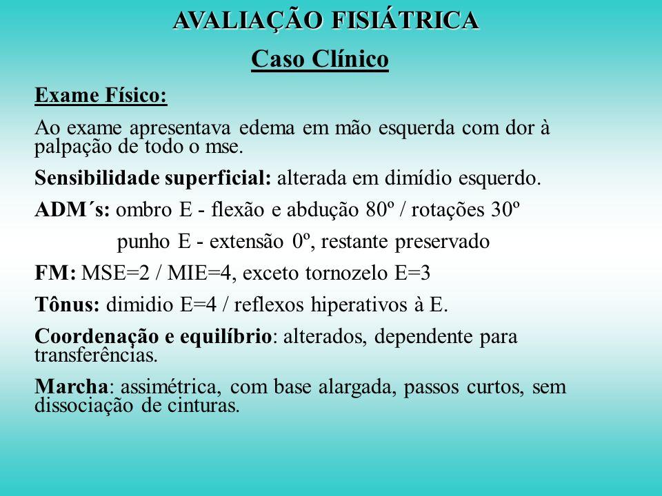 AVALIAÇÃO FISIÁTRICA Caso Clínico Exame Físico: