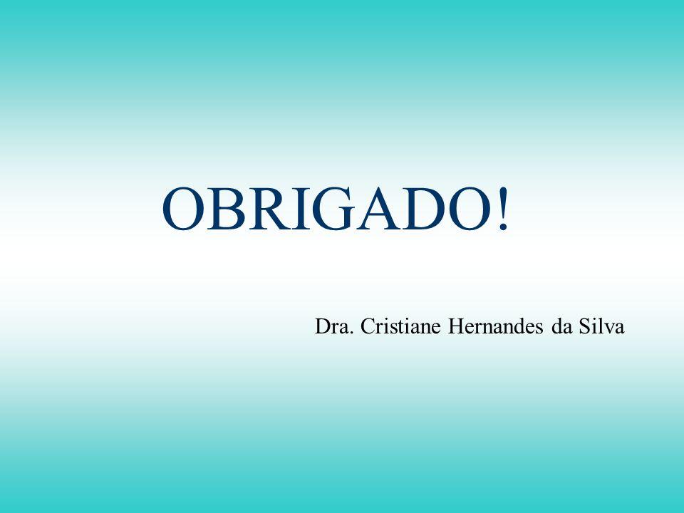 OBRIGADO! Dra. Cristiane Hernandes da Silva