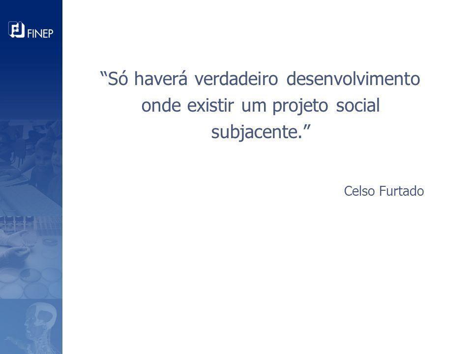 Só haverá verdadeiro desenvolvimento onde existir um projeto social subjacente.