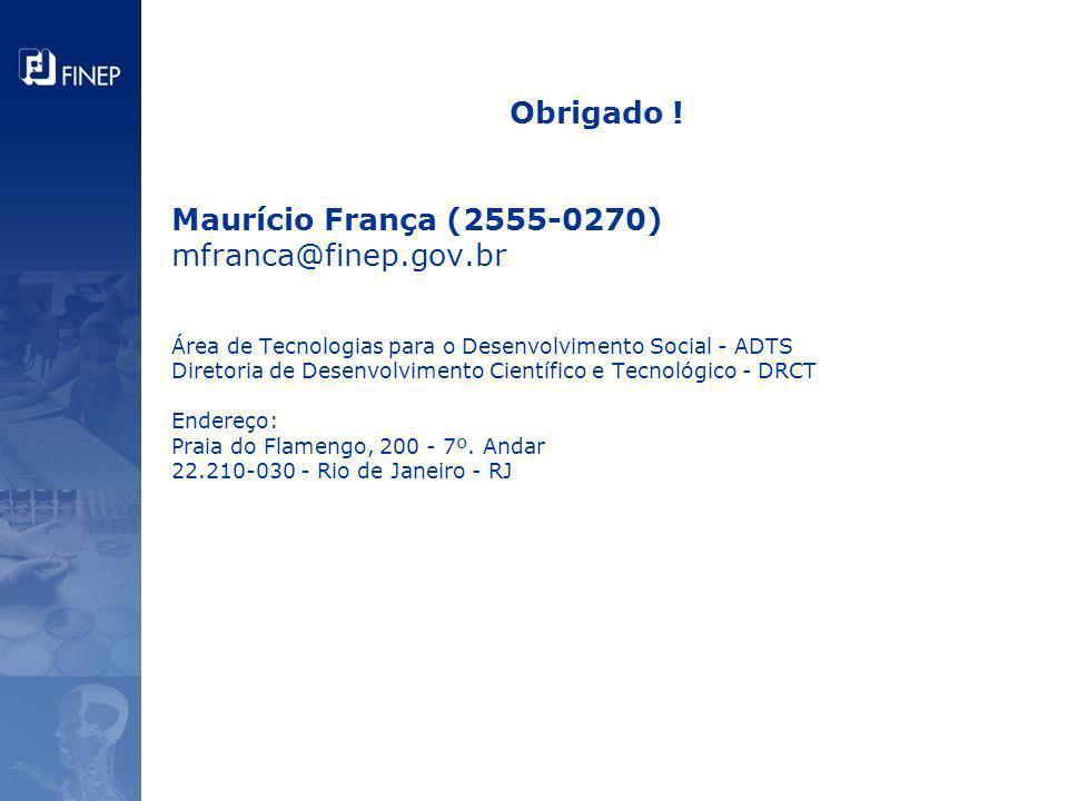 Obrigado ! Maurício França (2555-0270) mfranca@finep.gov.br