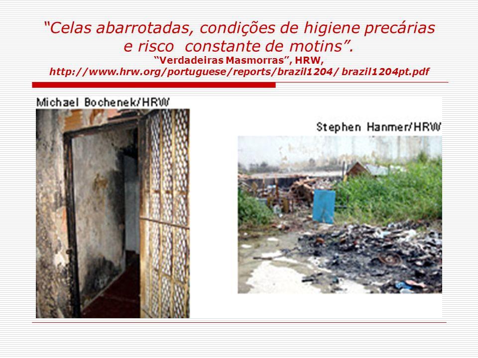 Celas abarrotadas, condições de higiene precárias e risco constante de motins .