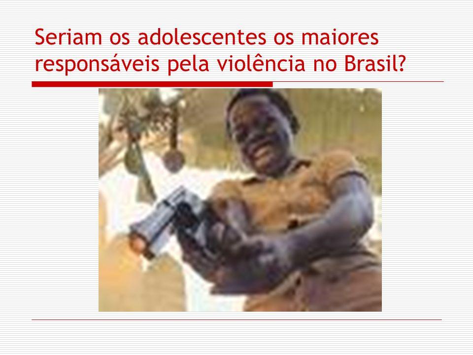 Seriam os adolescentes os maiores responsáveis pela violência no Brasil