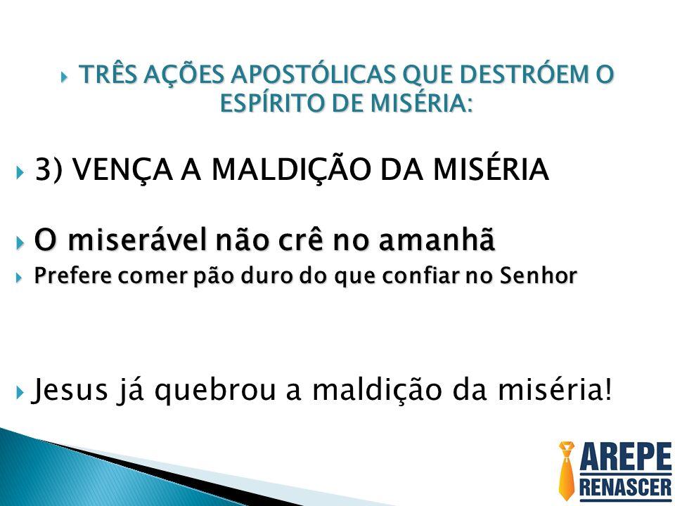 TRÊS AÇÕES APOSTÓLICAS QUE DESTRÓEM O ESPÍRITO DE MISÉRIA:
