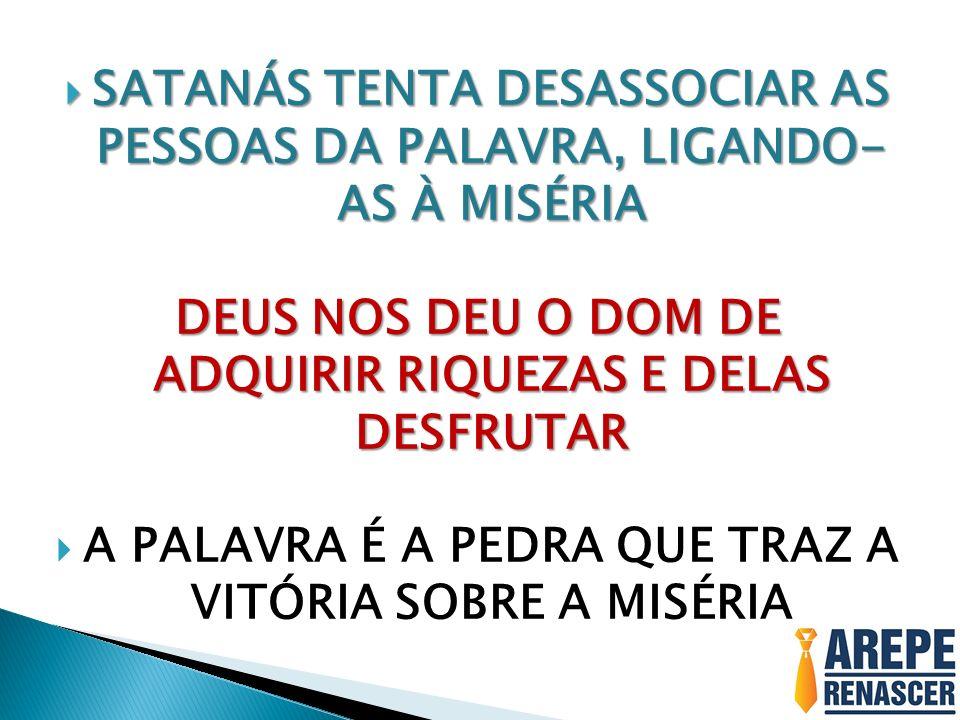 SATANÁS TENTA DESASSOCIAR AS PESSOAS DA PALAVRA, LIGANDO- AS À MISÉRIA