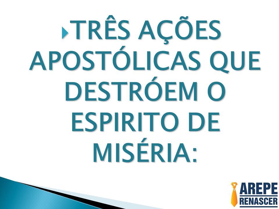 TRÊS AÇÕES APOSTÓLICAS QUE DESTRÓEM O ESPIRITO DE MISÉRIA: