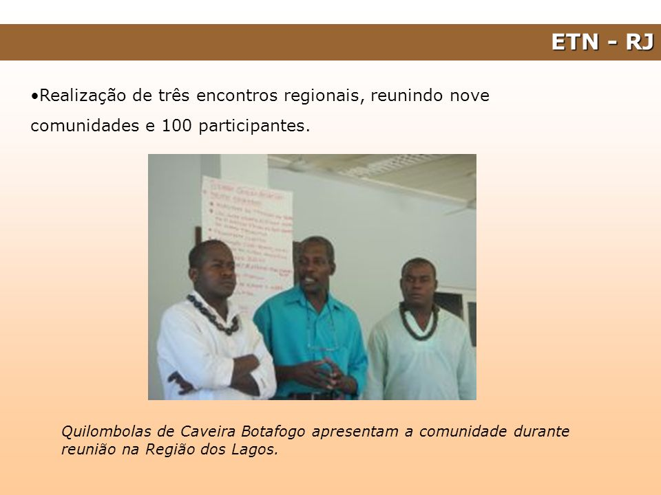 ETN - RJ Realização de três encontros regionais, reunindo nove comunidades e 100 participantes.