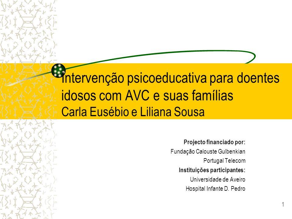 Intervenção psicoeducativa para doentes idosos com AVC e suas famílias Carla Eusébio e Liliana Sousa