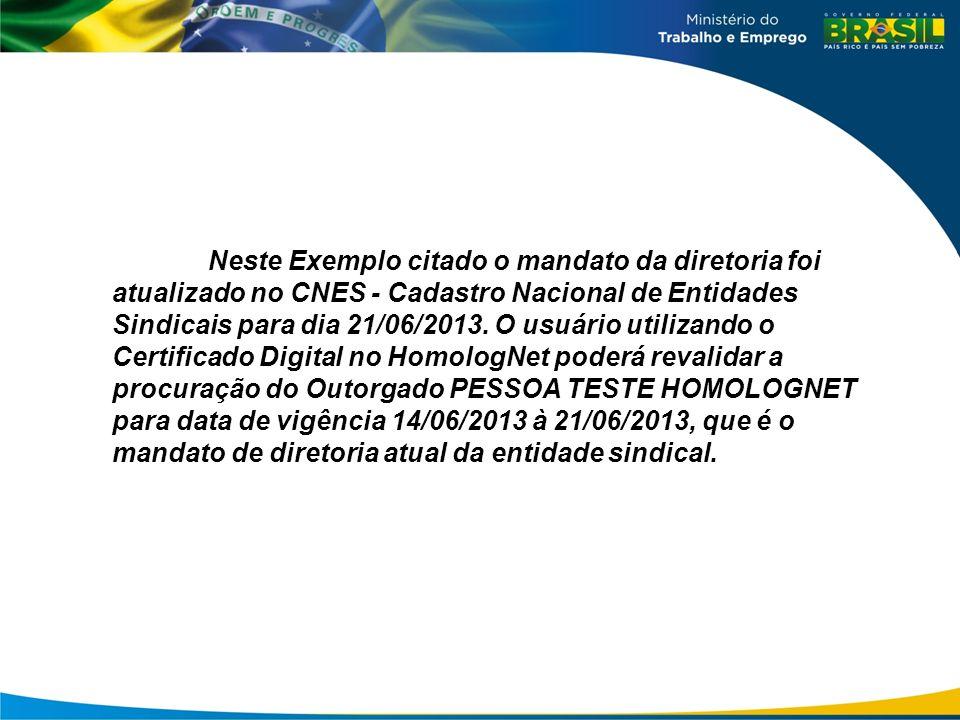 Neste Exemplo citado o mandato da diretoria foi atualizado no CNES - Cadastro Nacional de Entidades Sindicais para dia 21/06/2013.