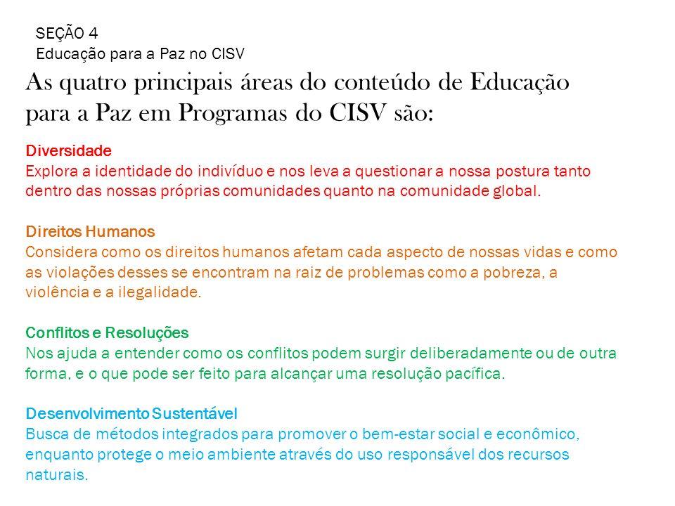 SEÇÃO 4 Educação para a Paz no CISV. As quatro principais áreas do conteúdo de Educação para a Paz em Programas do CISV são: