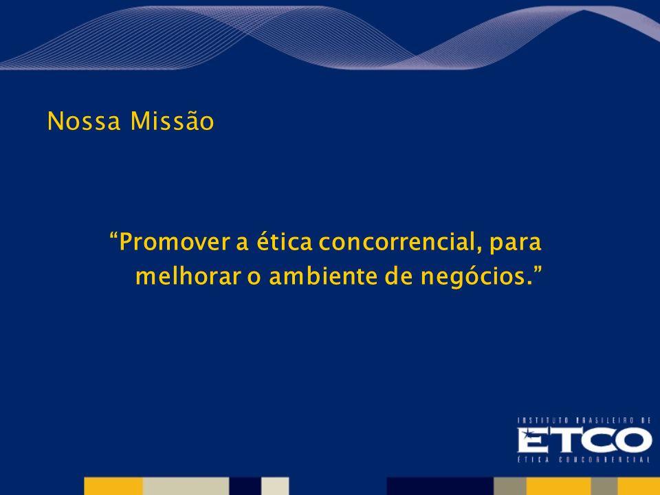 Nossa Missão Promover a ética concorrencial, para melhorar o ambiente de negócios.