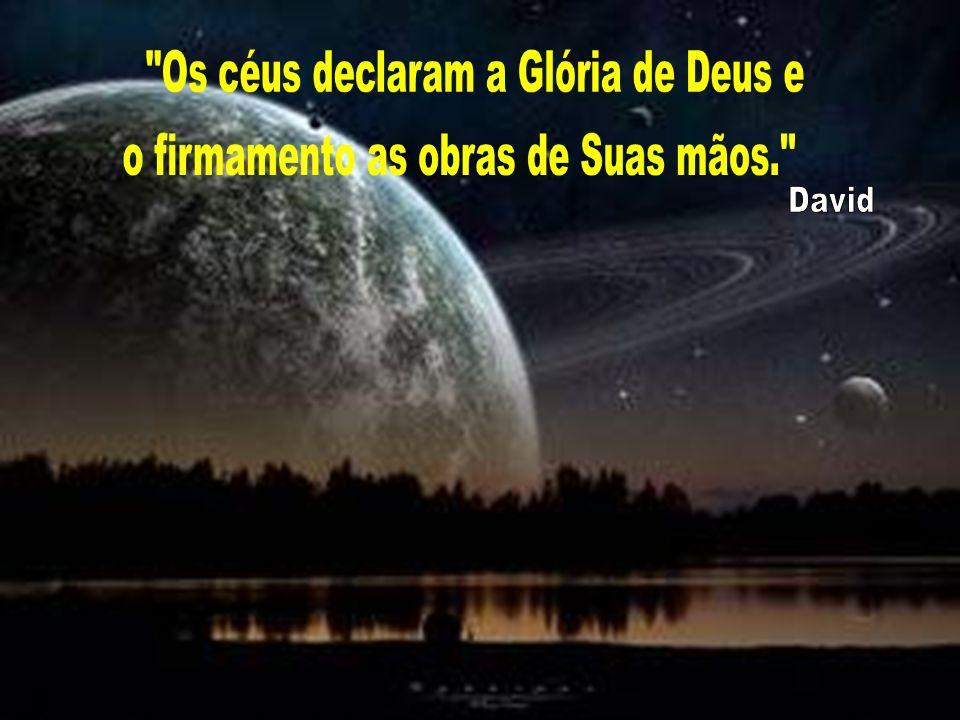 Os céus declaram a Glória de Deus e