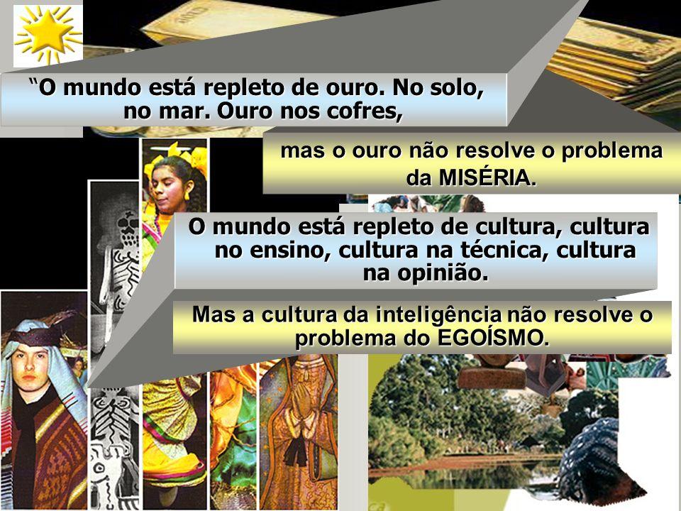 Mas a cultura da inteligência não resolve o problema do EGOÍSMO.