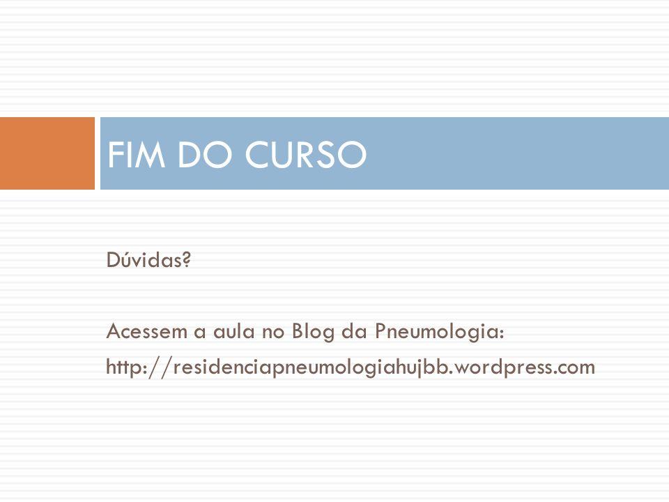 FIM DO CURSO Dúvidas Acessem a aula no Blog da Pneumologia: