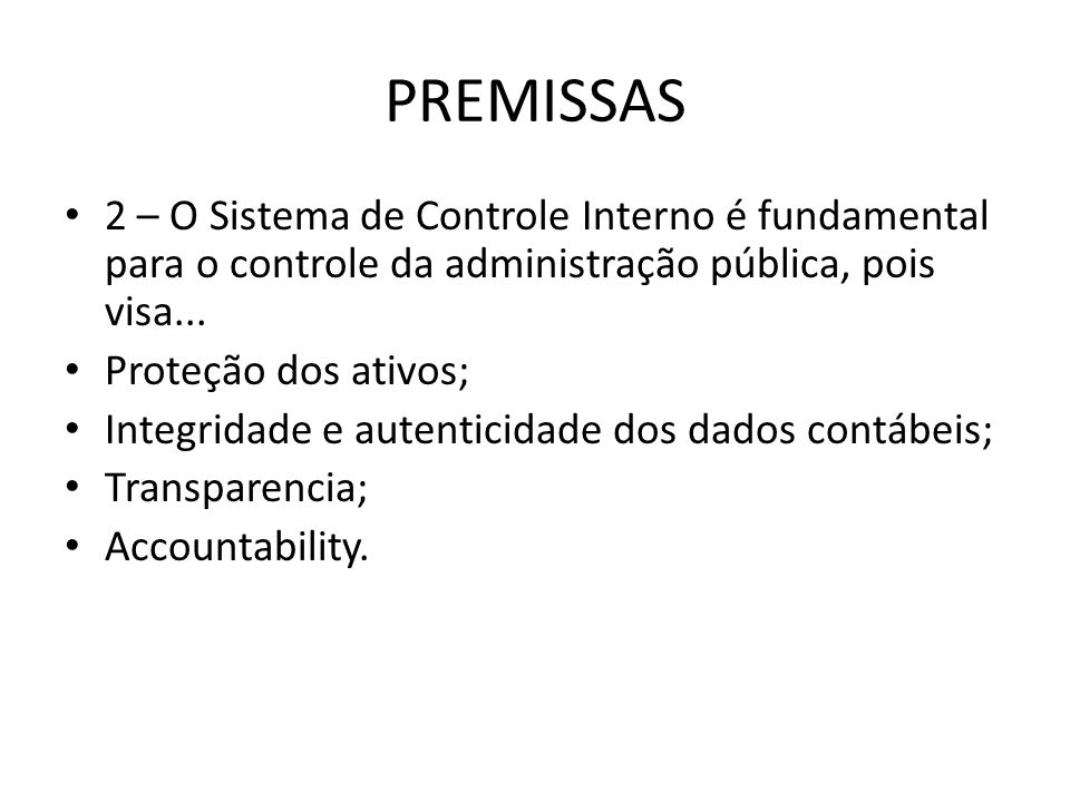 PREMISSAS2 – O Sistema de Controle Interno é fundamental para o controle da administração pública, pois visa...