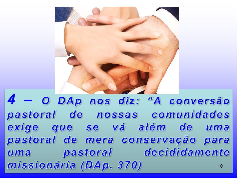 4 – O DAp nos diz: A conversão pastoral de nossas comunidades exige que se vá além de uma pastoral de mera conservação para uma pastoral decididamente missionária (DAp.