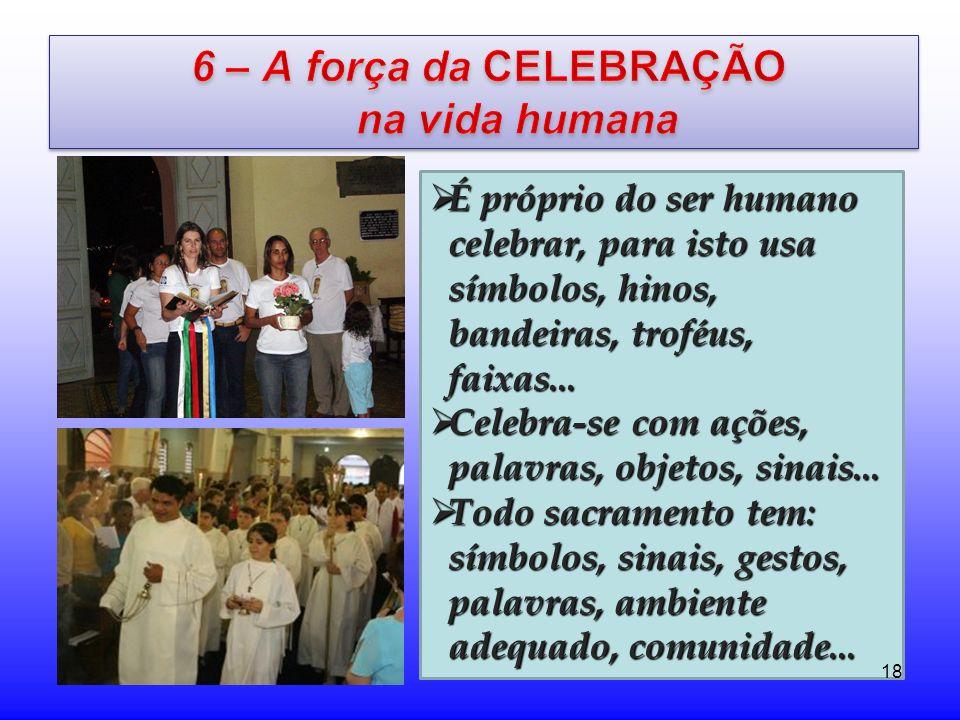 6 – A força da CELEBRAÇÃO na vida humana