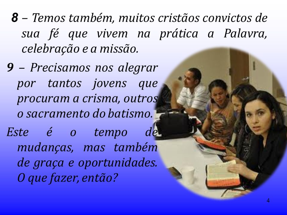 8 – Temos também, muitos cristãos convictos de sua fé que vivem na prática a Palavra, celebração e a missão.