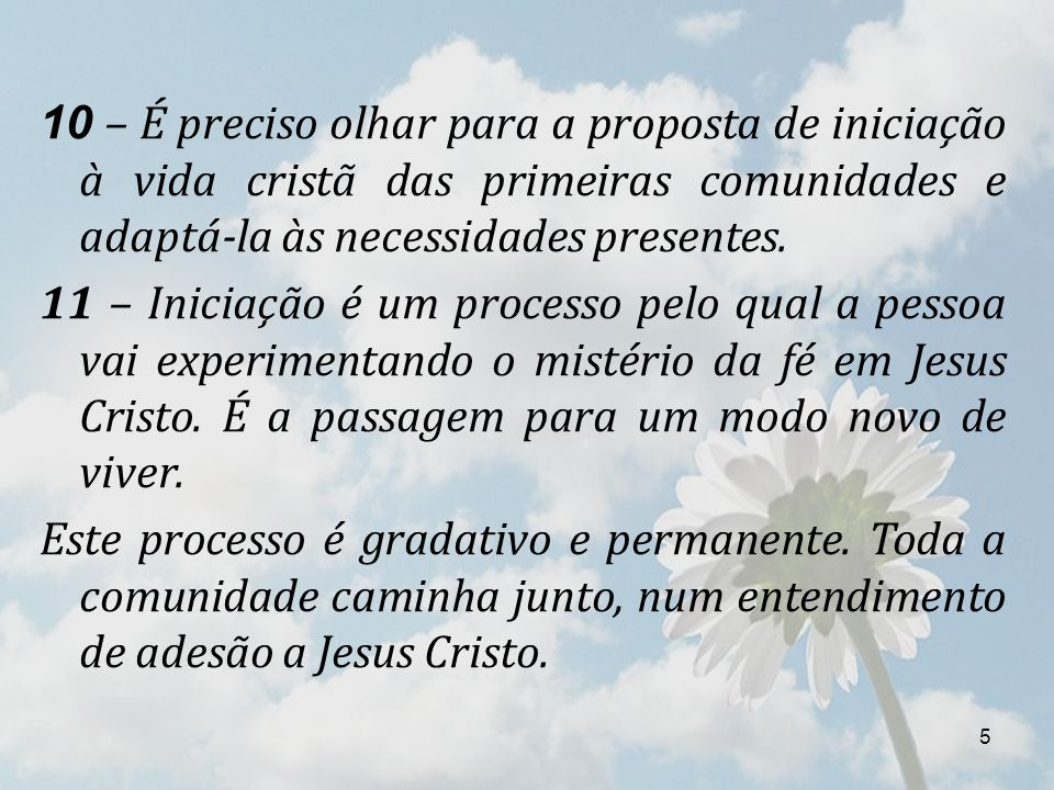10 – É preciso olhar para a proposta de iniciação à vida cristã das primeiras comunidades e adaptá-la às necessidades presentes.