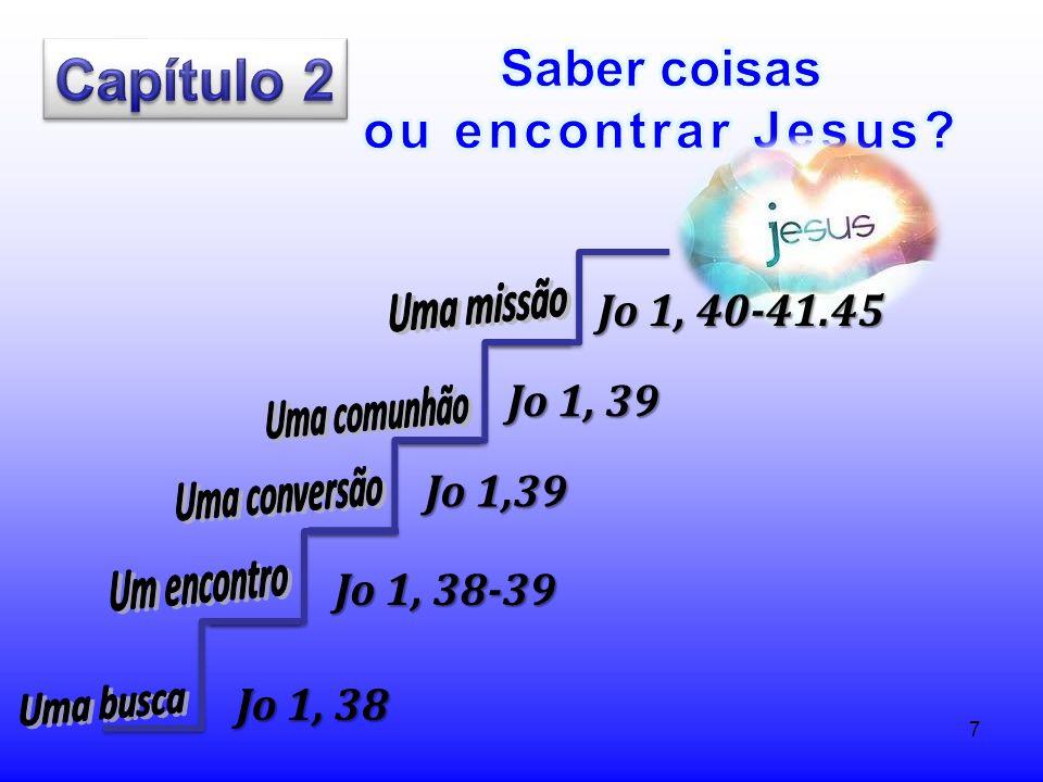 Capítulo 2 Saber coisas ou encontrar Jesus Uma missão Uma comunhão