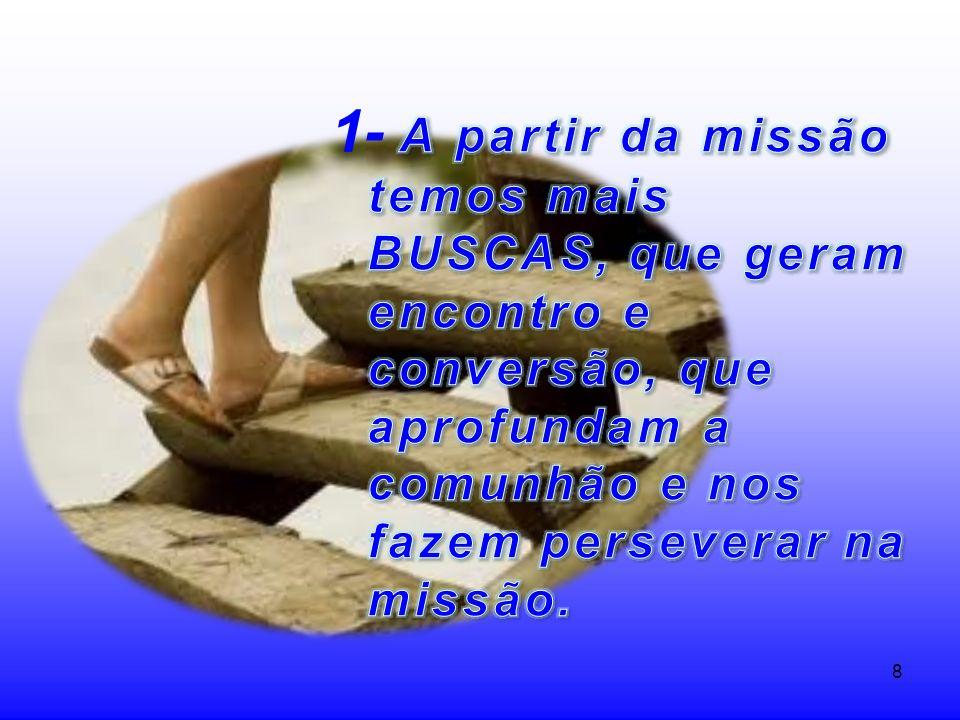 1- A partir da missão temos mais BUSCAS, que geram encontro e conversão, que aprofundam a comunhão e nos fazem perseverar na missão.