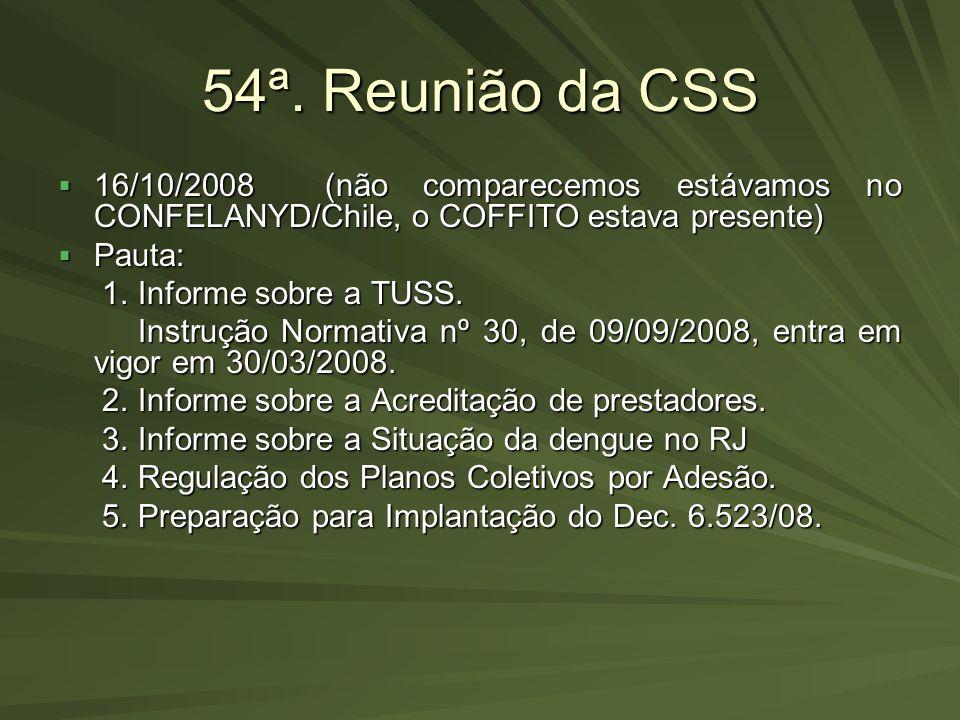 54ª. Reunião da CSS 16/10/2008 (não comparecemos estávamos no CONFELANYD/Chile, o COFFITO estava presente)