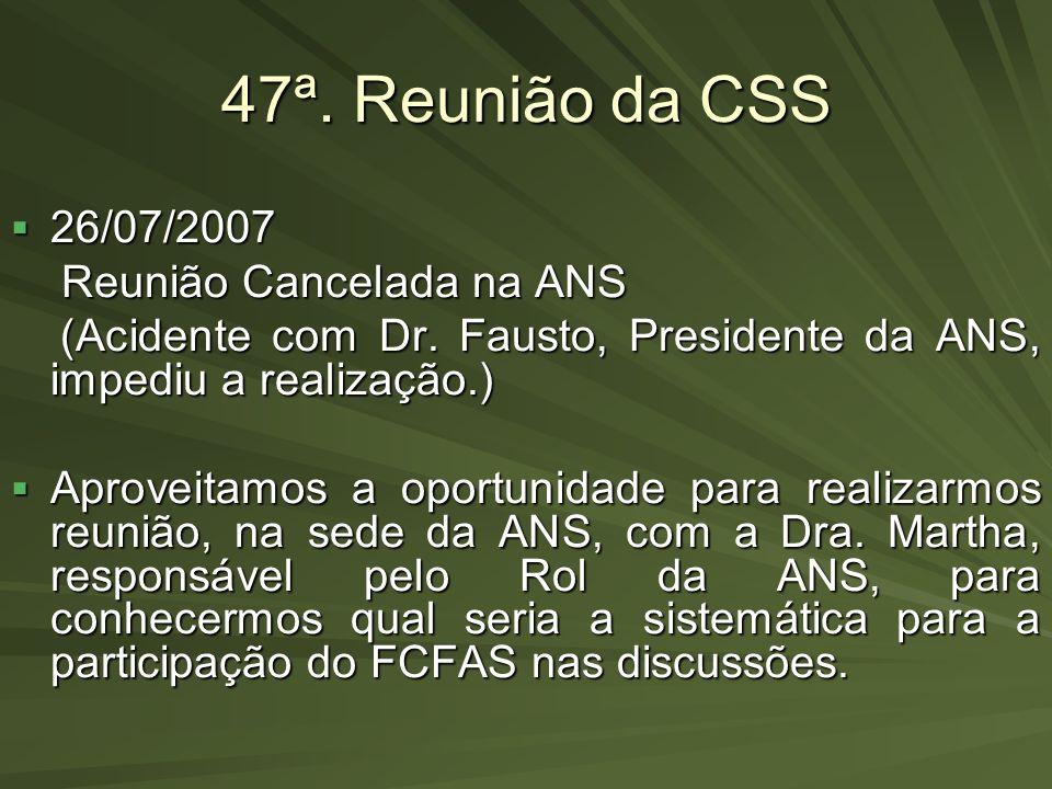 47ª. Reunião da CSS 26/07/2007 Reunião Cancelada na ANS