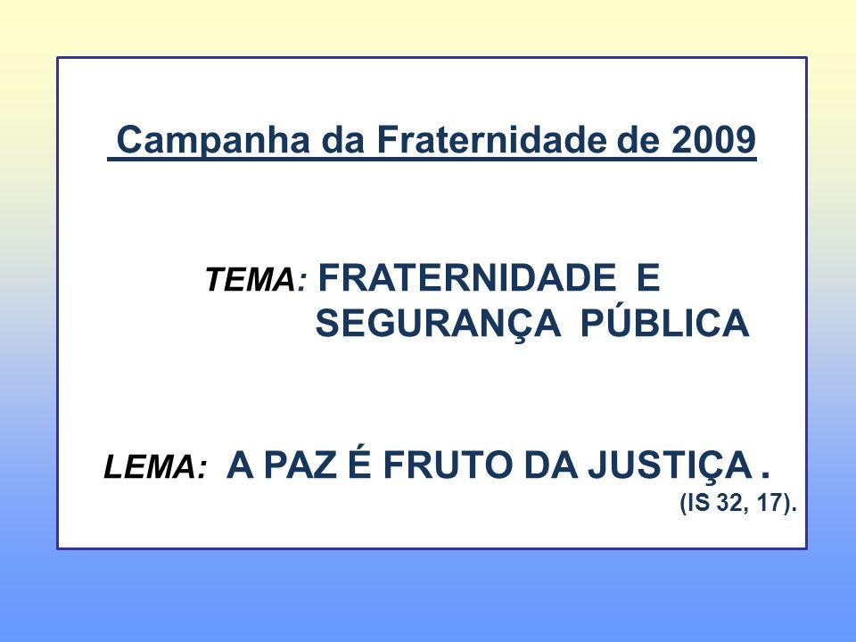 Campanha da Fraternidade de 2009 LEMA: A PAZ É FRUTO DA JUSTIÇA .