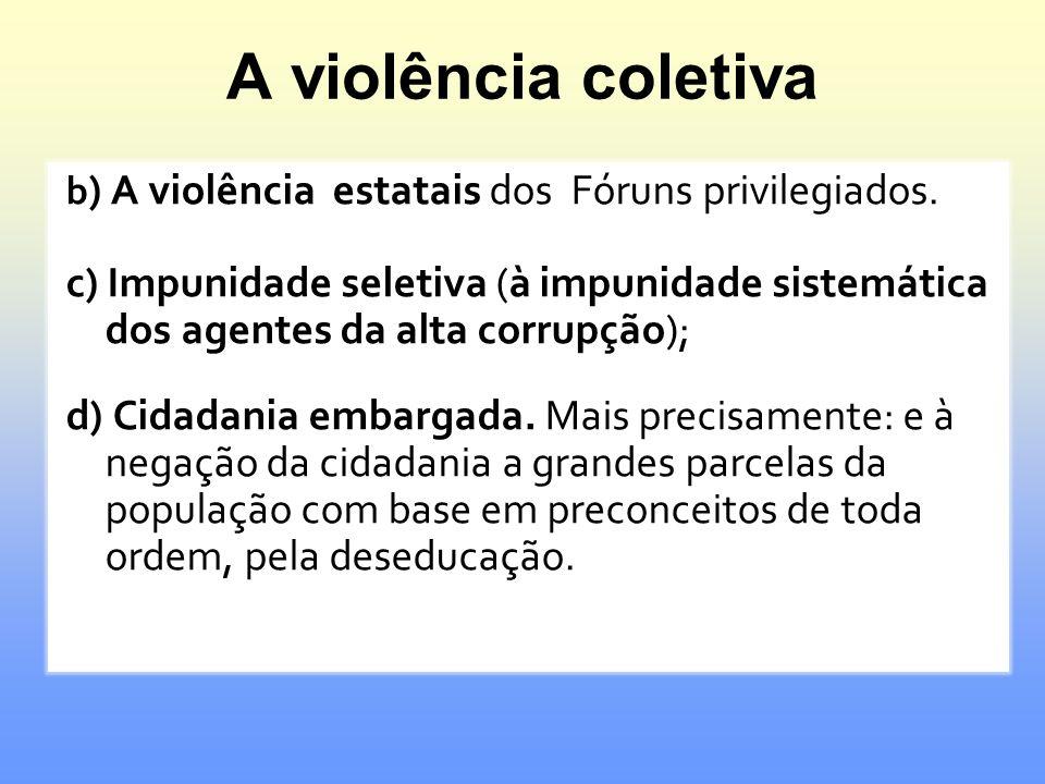 A violência coletiva b) A violência estatais dos Fóruns privilegiados.