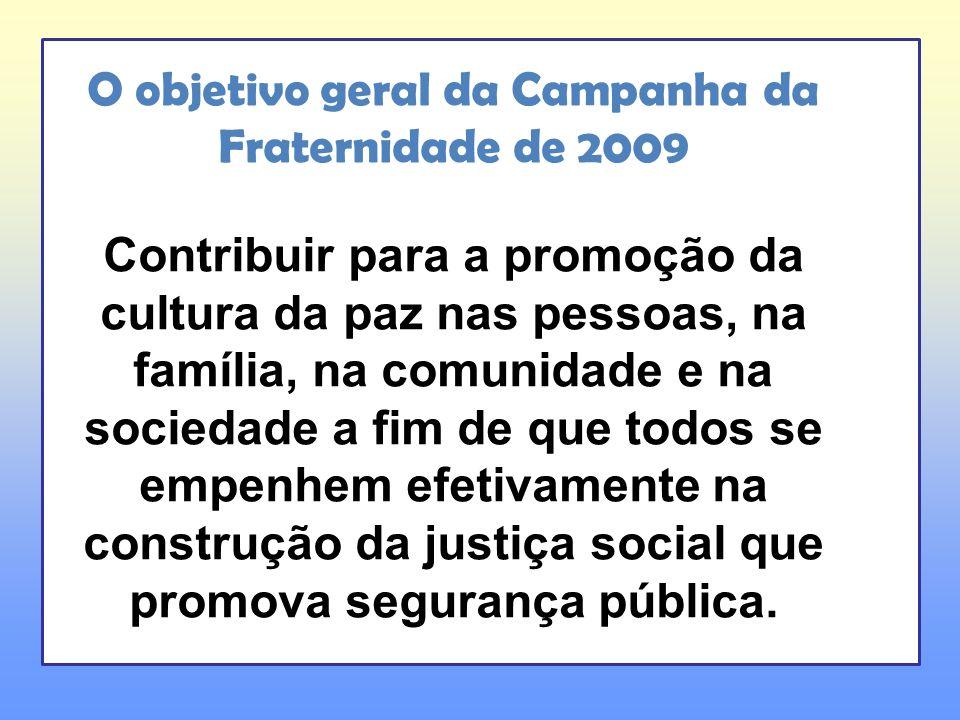 O objetivo geral da Campanha da Fraternidade de 2009