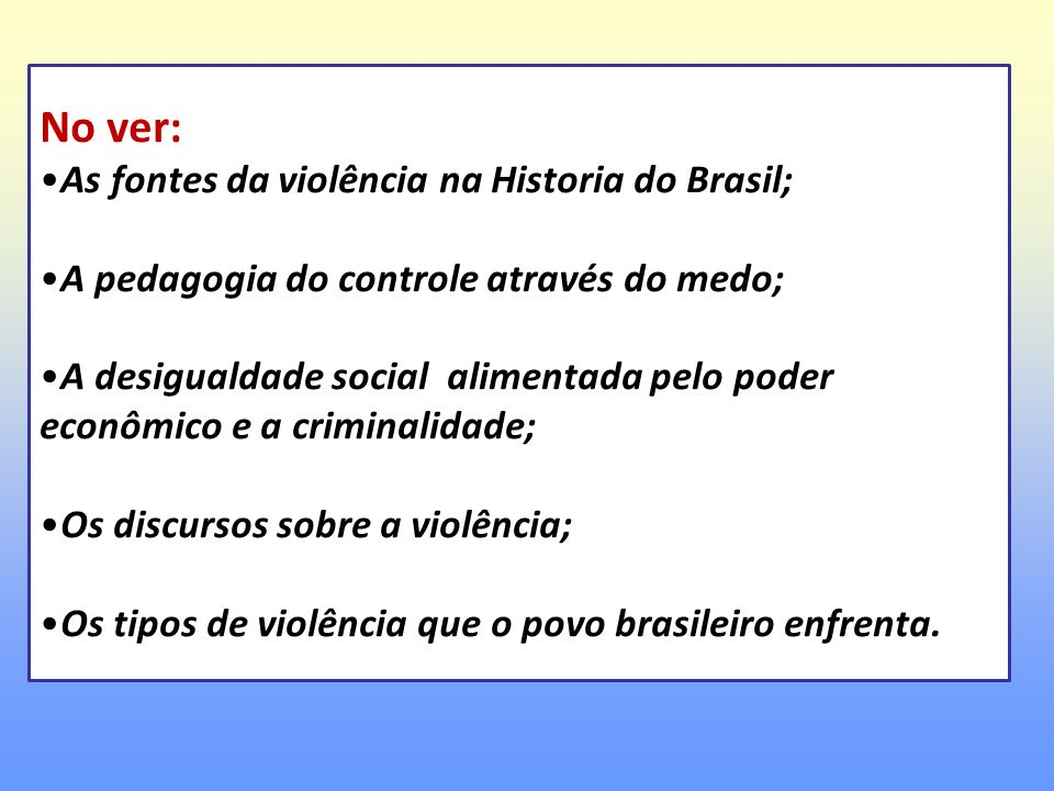 No ver: As fontes da violência na Historia do Brasil;