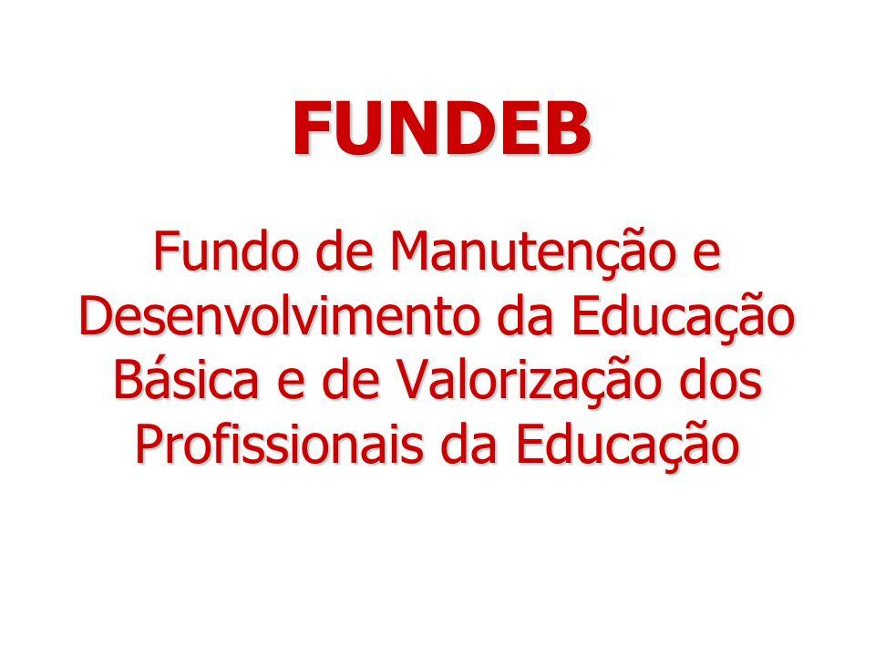 FUNDEBFundo de Manutenção e Desenvolvimento da Educação Básica e de Valorização dos Profissionais da Educação.