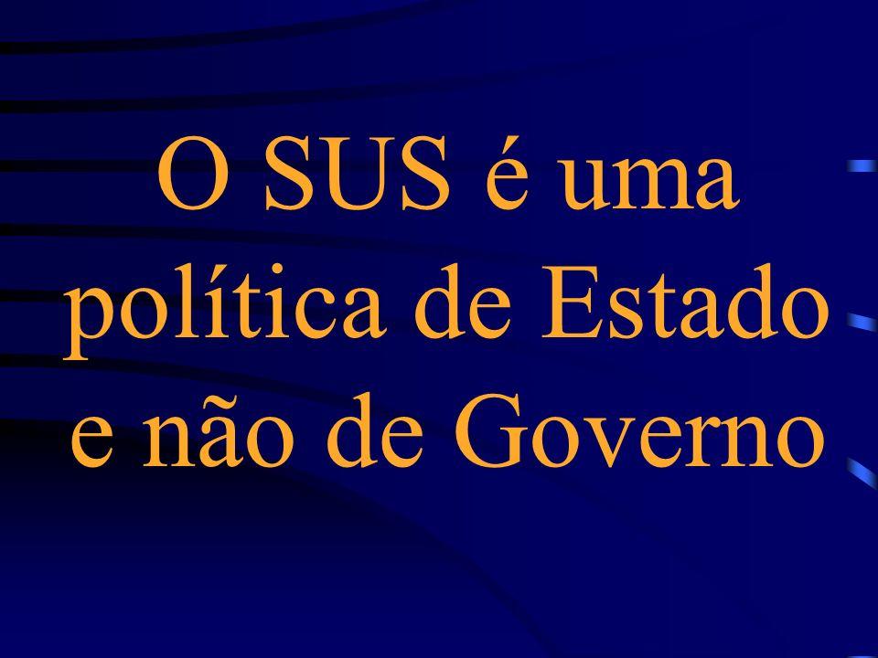 O SUS é uma política de Estado e não de Governo