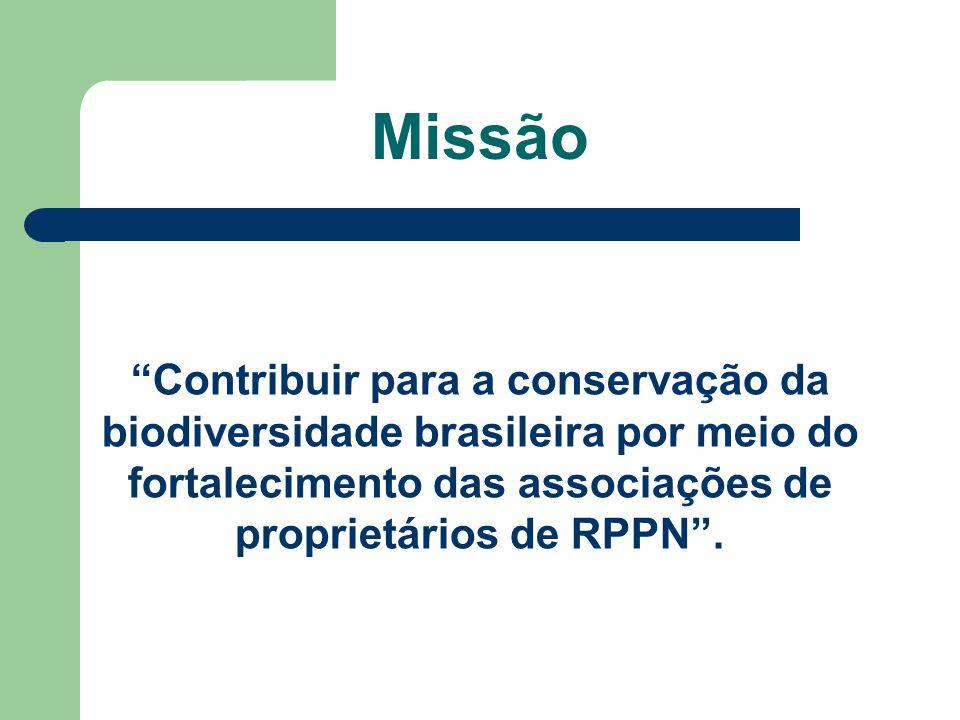 Missão Contribuir para a conservação da biodiversidade brasileira por meio do fortalecimento das associações de proprietários de RPPN .