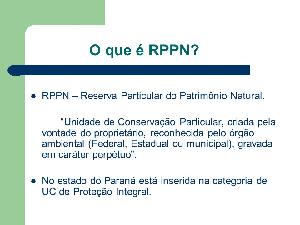 O que é RPPN RPPN – Reserva Particular do Patrimônio Natural.
