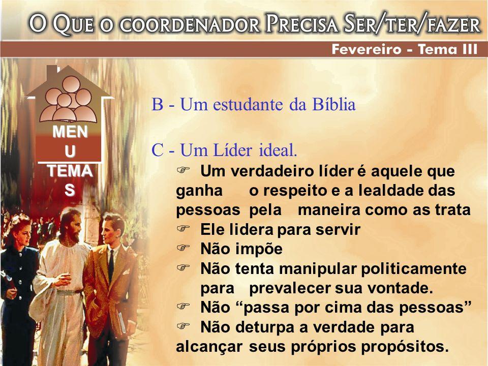 B - Um estudante da Bíblia C - Um Líder ideal.