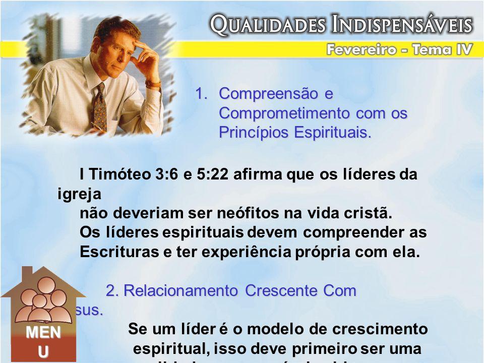 Compreensão e Comprometimento com os Princípios Espirituais. I Timóteo 3:6 e 5:22 afirma que os líderes da igreja.