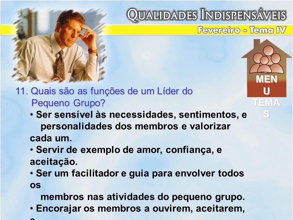 MENU TEMAS. 11. Quais são as funções de um Líder do. Pequeno Grupo Ser sensível às necessidades, sentimentos, e.