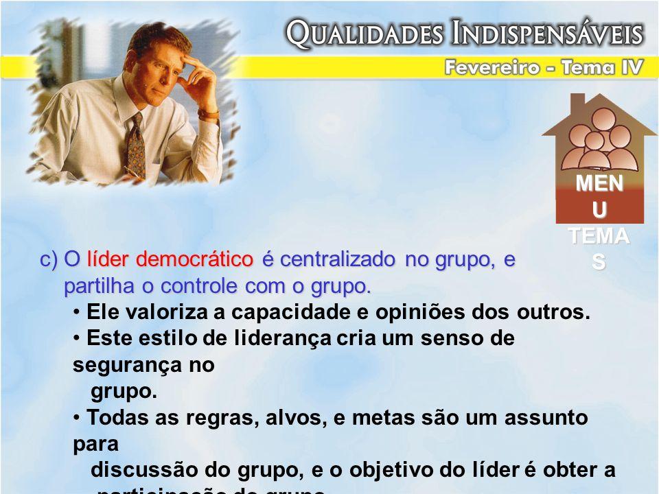 MENU TEMAS. c) O líder democrático é centralizado no grupo, e. partilha o controle com o grupo. Ele valoriza a capacidade e opiniões dos outros.