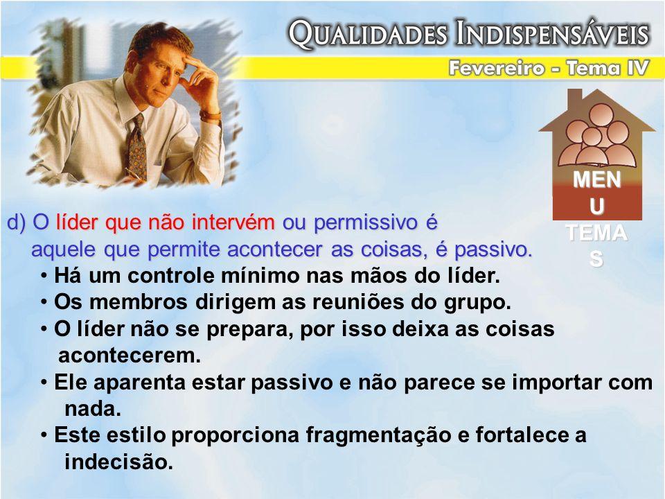 MENU TEMAS. d) O líder que não intervém ou permissivo é. aquele que permite acontecer as coisas, é passivo.
