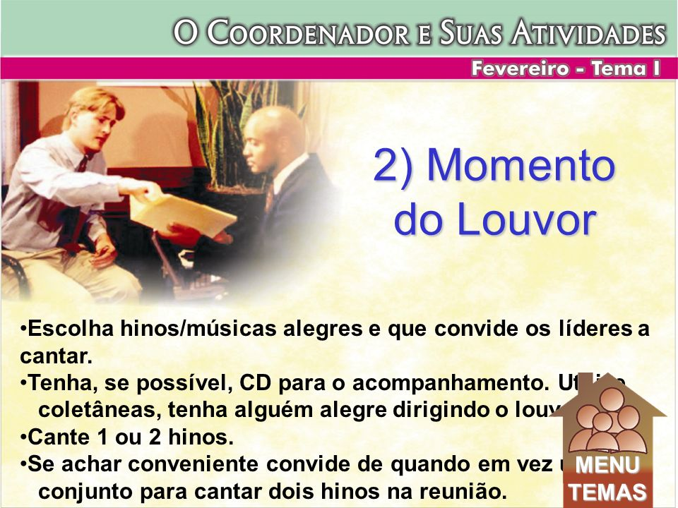 2) Momento do Louvor Escolha hinos/músicas alegres e que convide os líderes a cantar. Tenha, se possível, CD para o acompanhamento. Utilize.