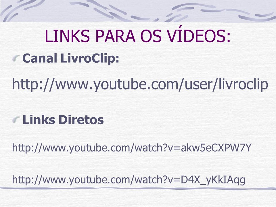 LINKS PARA OS VÍDEOS: http://www.youtube.com/user/livroclip
