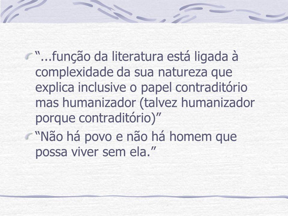 ...função da literatura está ligada à complexidade da sua natureza que explica inclusive o papel contraditório mas humanizador (talvez humanizador porque contraditório)