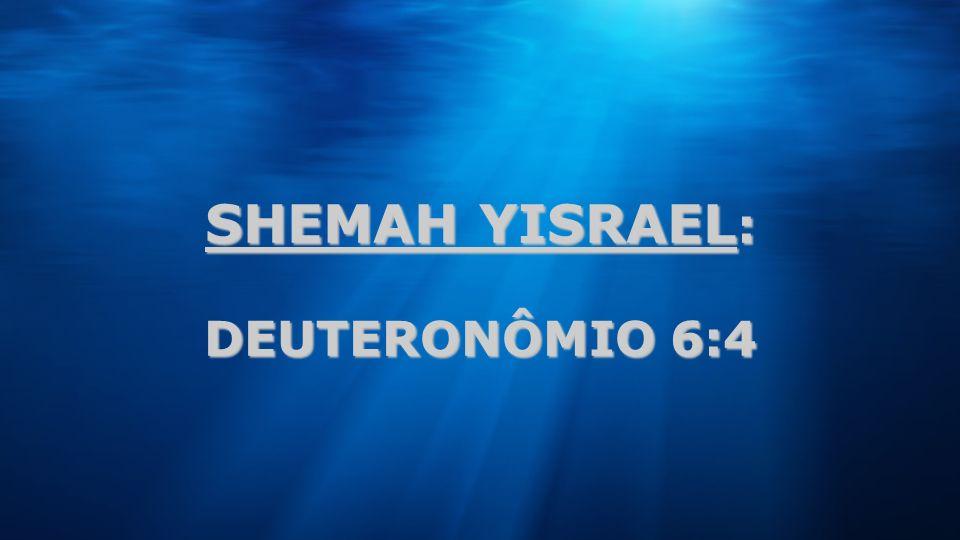 SHEMAH YISRAEL: DEUTERONÔMIO 6:4 46