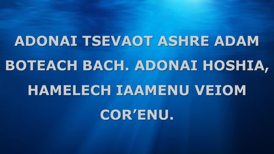 ADONAI TSEVAOT ASHRE ADAM BOTEACH BACH