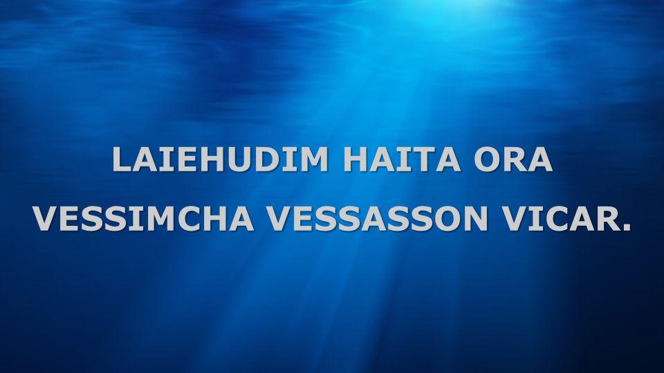 LAIEHUDIM HAITA ORA VESSIMCHA VESSASSON VICAR.