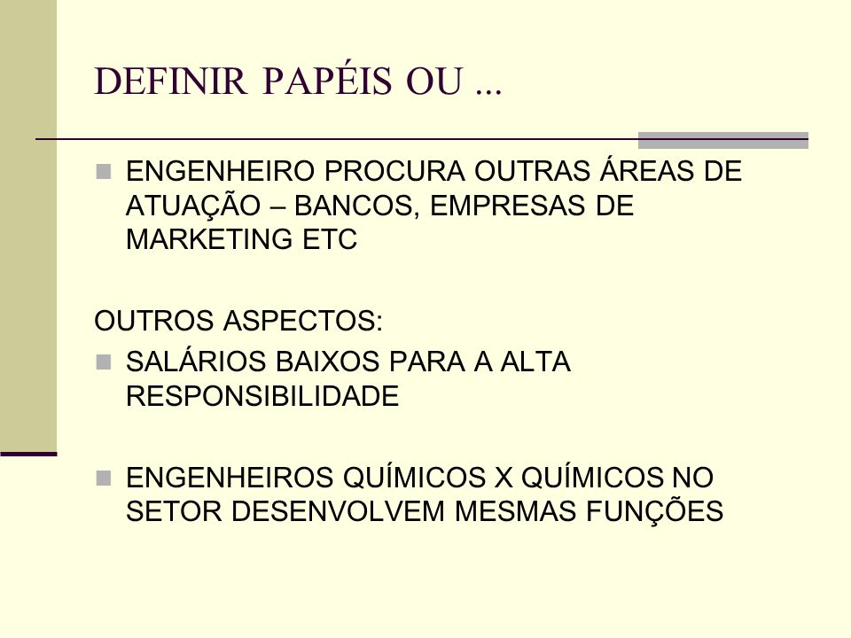 DEFINIR PAPÉIS OU ...ENGENHEIRO PROCURA OUTRAS ÁREAS DE ATUAÇÃO – BANCOS, EMPRESAS DE MARKETING ETC.