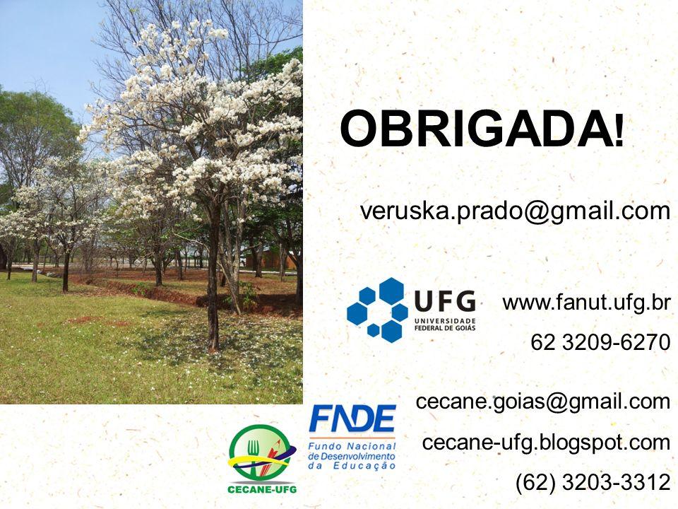 OBRIGADA! veruska.prado@gmail.com www.fanut.ufg.br 62 3209-6270
